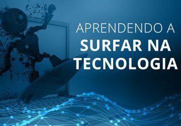 Aprendendo a Surfar na Tecnologia