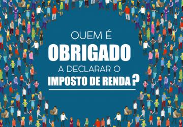 IMPOSTO DE RENDA. EM PRIMEIRO LUGAR, O ÓBVIO: quem está obrigado a declarar?